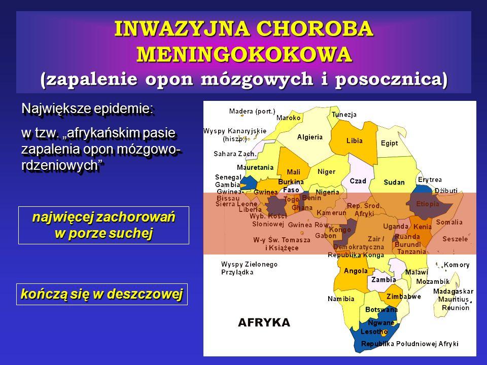 """INWAZYJNA CHOROBA MENINGOKOKOWA (zapalenie opon mózgowych i posocznica) Największe epidemie: w tzw. """"afrykańskim pasie zapalenia opon mózgowo- rdzenio"""