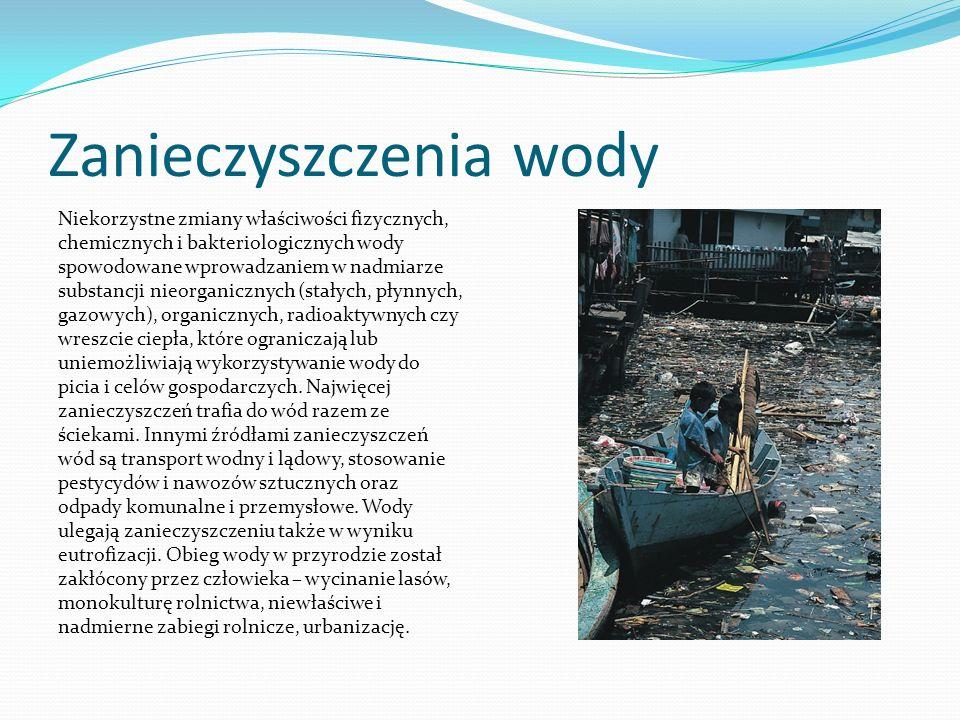Zanieczyszczenia wody Niekorzystne zmiany właściwości fizycznych, chemicznych i bakteriologicznych wody spowodowane wprowadzaniem w nadmiarze substanc