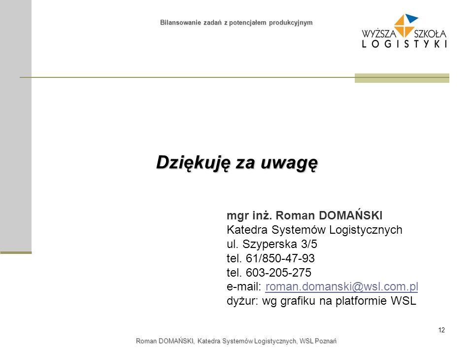 12 Roman DOMAŃSKI, Katedra Systemów Logistycznych, WSL Poznań Dziękuję za uwagę Bilansowanie zadań z potencjałem produkcyjnym mgr inż. Roman DOMAŃSKI