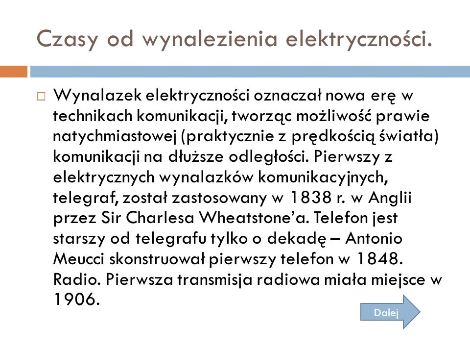 Czasy od wynalezienia elektryczności.  Wynalazek elektryczności oznaczał nowa erę w technikach komunikacji, tworząc możliwość prawie natychmiastowej