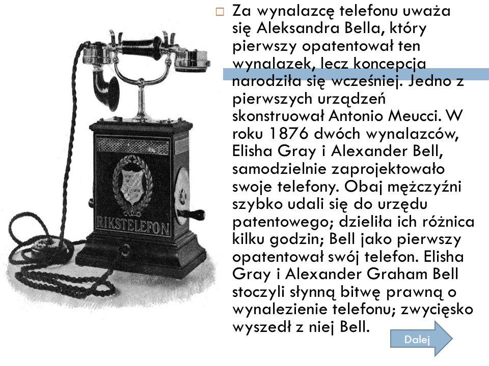  Za wynalazcę telefonu uważa się Aleksandra Bella, który pierwszy opatentował ten wynalazek, lecz koncepcja narodziła się wcześniej. Jedno z pierwszy