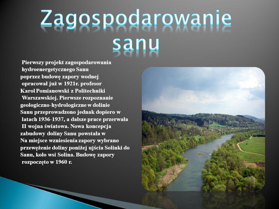 Pierwszy projekt zagospodarowania hydroenergetycznego Sanu poprzez budowę zapory wodnej opracował już w 1921r. profesor Karol Pomianowski z Politechni