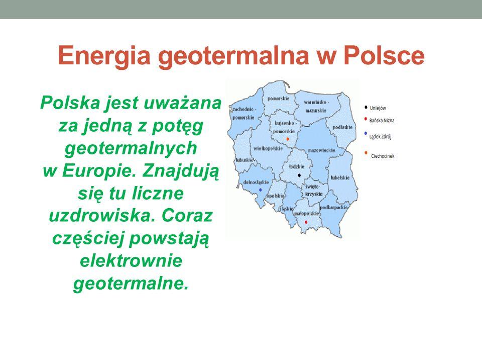 Energia geotermalna w Polsce Polska jest uważana za jedną z potęg geotermalnych w Europie.