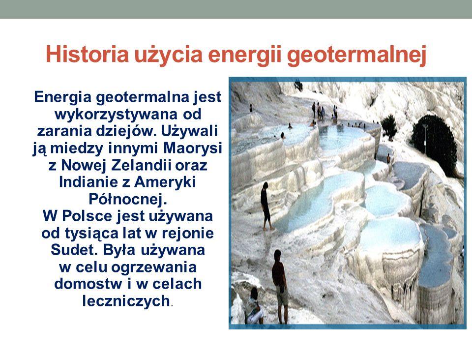 Historia użycia energii geotermalnej Energia geotermalna jest wykorzystywana od zarania dziejów. Używali ją miedzy innymi Maorysi z Nowej Zelandii ora