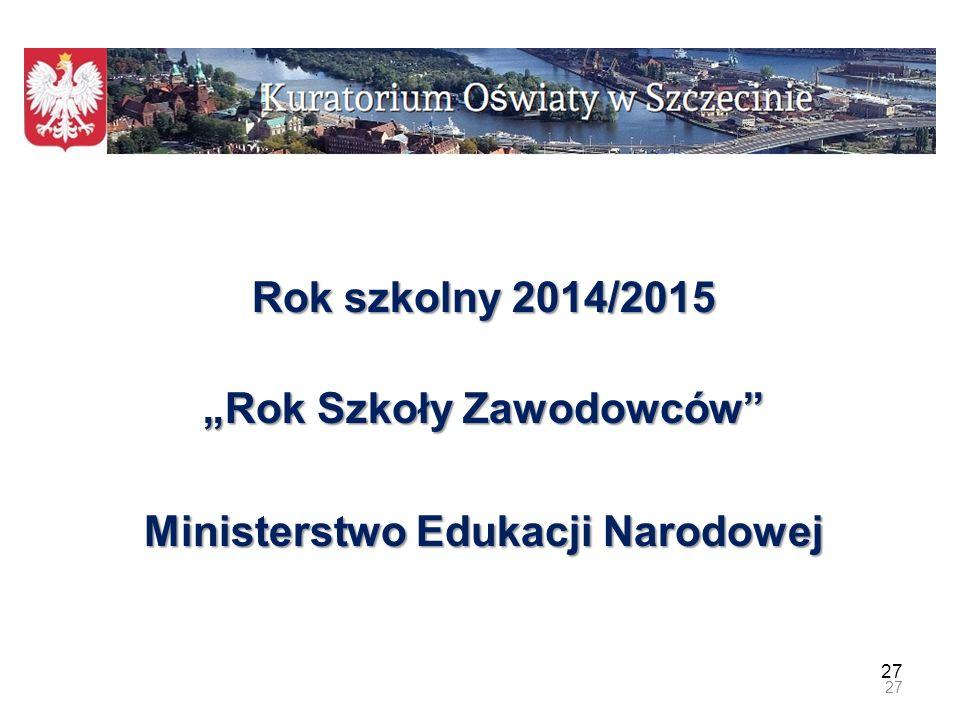 """27 Rok szkolny 2014/2015 """"Rok Szkoły Zawodowców"""" Ministerstwo Edukacji Narodowej 27"""