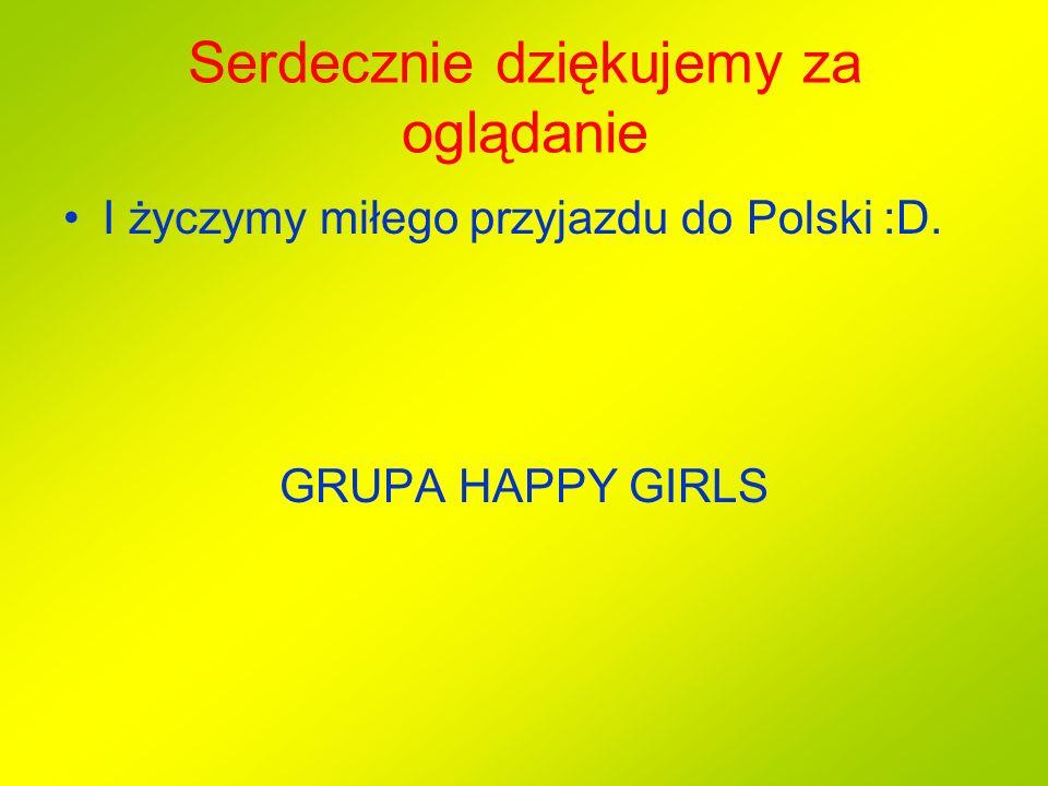 Serdecznie dziękujemy za oglądanie I życzymy miłego przyjazdu do Polski :D. GRUPA HAPPY GIRLS