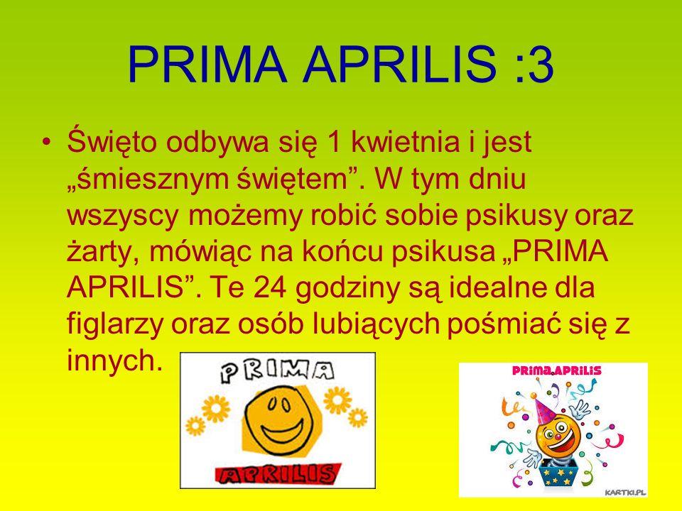 """PRIMA APRILIS :3 Święto odbywa się 1 kwietnia i jest """"śmiesznym świętem"""". W tym dniu wszyscy możemy robić sobie psikusy oraz żarty, mówiąc na końcu ps"""