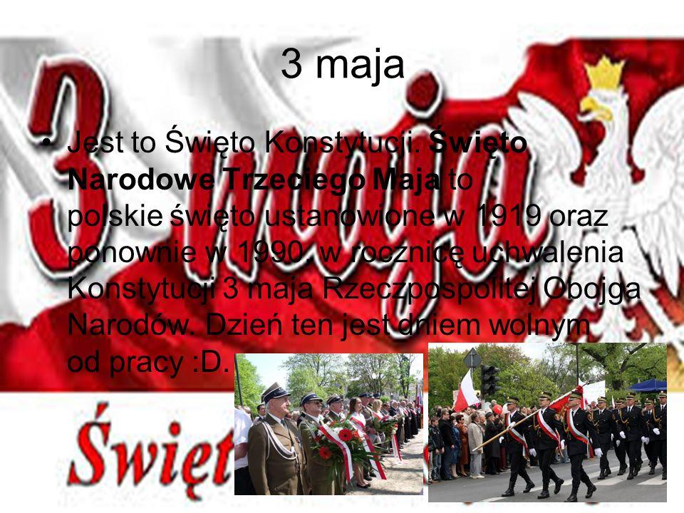 3 maja Jest to Święto Konstytucji. Święto Narodowe Trzeciego Maja to polskie święto ustanowione w 1919 oraz ponownie w 1990, w rocznicę uchwalenia Kon