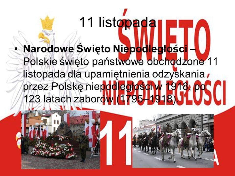 11 listopada Narodowe Święto Niepodległości – Polskie święto państwowe obchodzone 11 listopada dla upamiętnienia odzyskania przez Polskę niepodległośc