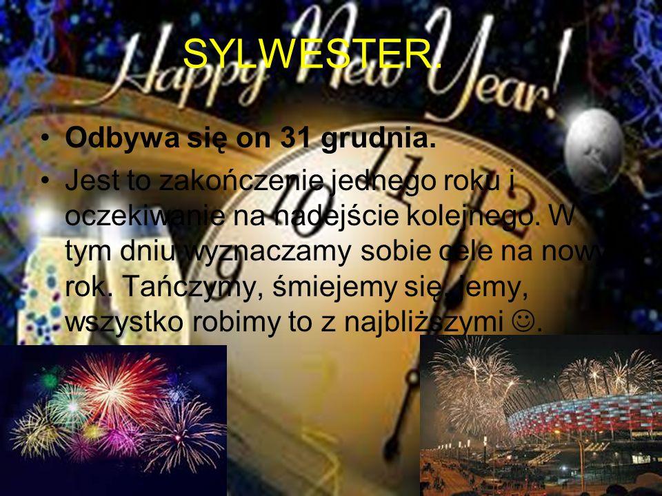 SYLWESTER. Odbywa się on 31 grudnia. Jest to zakończenie jednego roku i oczekiwanie na nadejście kolejnego. W tym dniu wyznaczamy sobie cele na nowy r