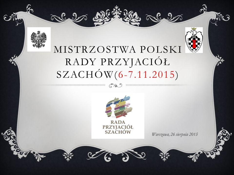 MISTRZOSTWA POLSKI RADY PRZYJACIÓŁ SZACHÓW(6-7.11.2015) Warszawa, 26 sierpnia 2015