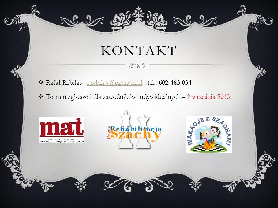 KONTAKT  Rafał Rębilas - r.rebilas@pzszach.pl, tel.: 602 463 034r.rebilas@pzszach.pl  Termin zgłoszeń dla zawodników indywidualnych – 2 września 201
