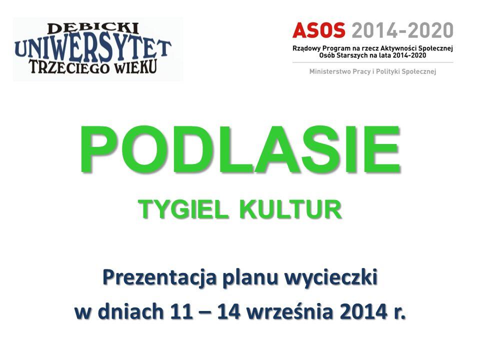 PODLASIE TYGIEL KULTUR Prezentacja planu wycieczki w dniach 11 – 14 września 2014 r.