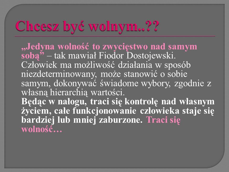 """""""Jedyna wolność to zwycięstwo nad samym sobą"""" – tak mawiał Fiodor Dostojewski. Człowiek ma możliwość działania w sposób niezdeterminowany, może stanow"""