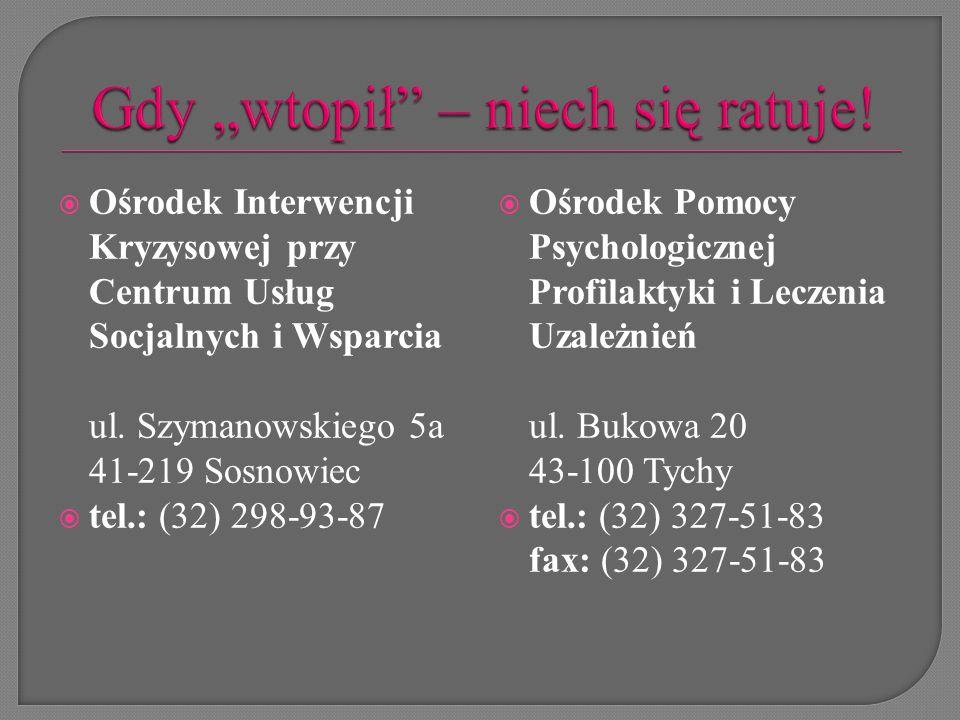  Ośrodek Interwencji Kryzysowej przy Centrum Usług Socjalnych i Wsparcia ul. Szymanowskiego 5a 41-219 Sosnowiec  tel.: (32) 298-93-87  Ośrodek Pomo