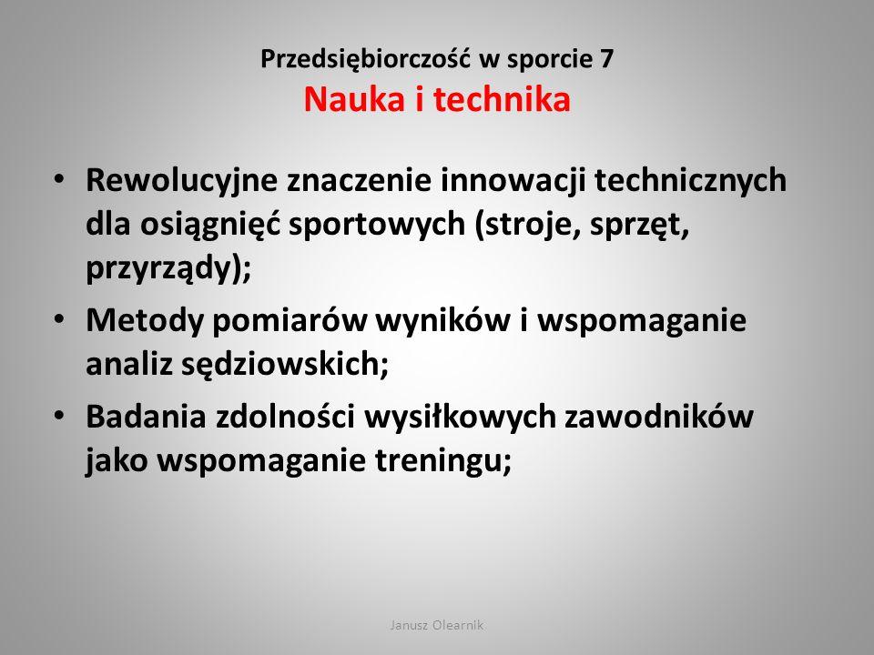 Przedsiębiorczość w sporcie 7 Nauka i technika Rewolucyjne znaczenie innowacji technicznych dla osiągnięć sportowych (stroje, sprzęt, przyrządy); Meto