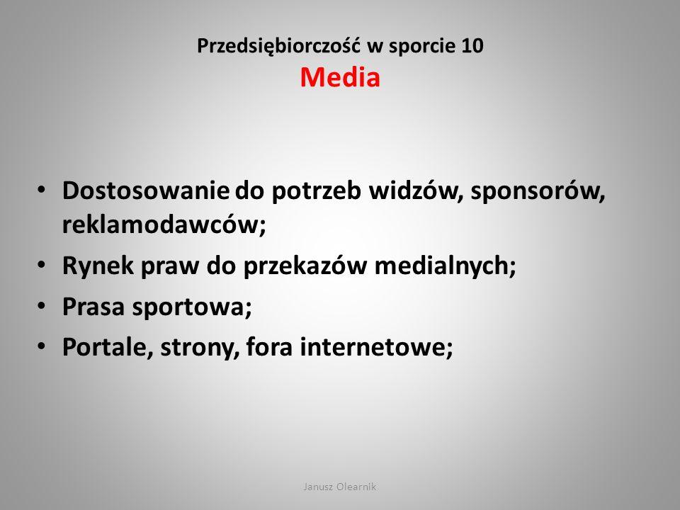 Przedsiębiorczość w sporcie 10 Media Dostosowanie do potrzeb widzów, sponsorów, reklamodawców; Rynek praw do przekazów medialnych; Prasa sportowa; Por