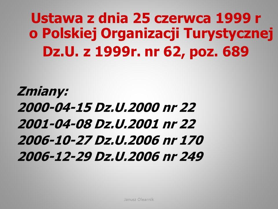 Ustawa z dnia 25 czerwca 1999 r o Polskiej Organizacji Turystycznej Dz.U. z 1999r. nr 62, poz. 689 Zmiany: 2000-04-15 Dz.U.2000 nr 22 2001-04-08 Dz.U.