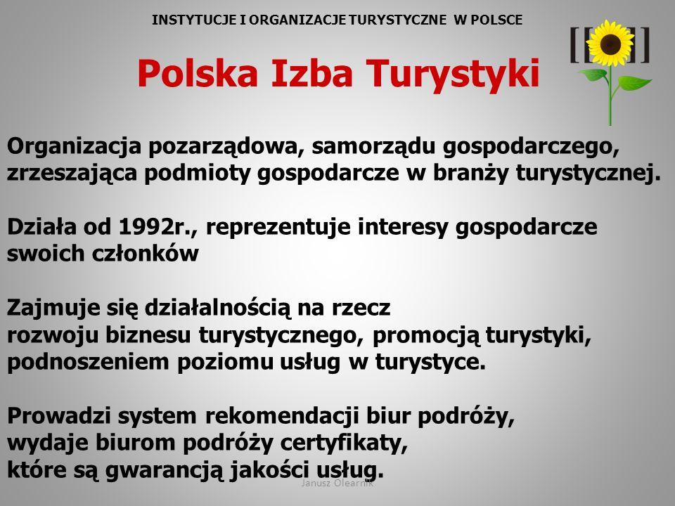 INSTYTUCJE I ORGANIZACJE TURYSTYCZNE W POLSCE Polska Izba Turystyki Organizacja pozarządowa, samorządu gospodarczego, zrzeszająca podmioty gospodarcze