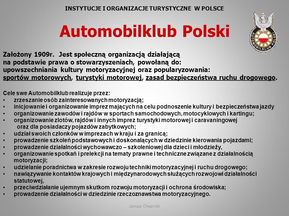 INSTYTUCJE I ORGANIZACJE TURYSTYCZNE W POLSCE Automobilklub Polski Założony 1909r. Jest społeczną organizacją działającą na podstawie prawa o stowarzy