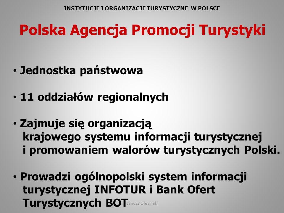 INSTYTUCJE I ORGANIZACJE TURYSTYCZNE W POLSCE Polska Agencja Promocji Turystyki Jednostka państwowa 11 oddziałów regionalnych Zajmuje się organizacją
