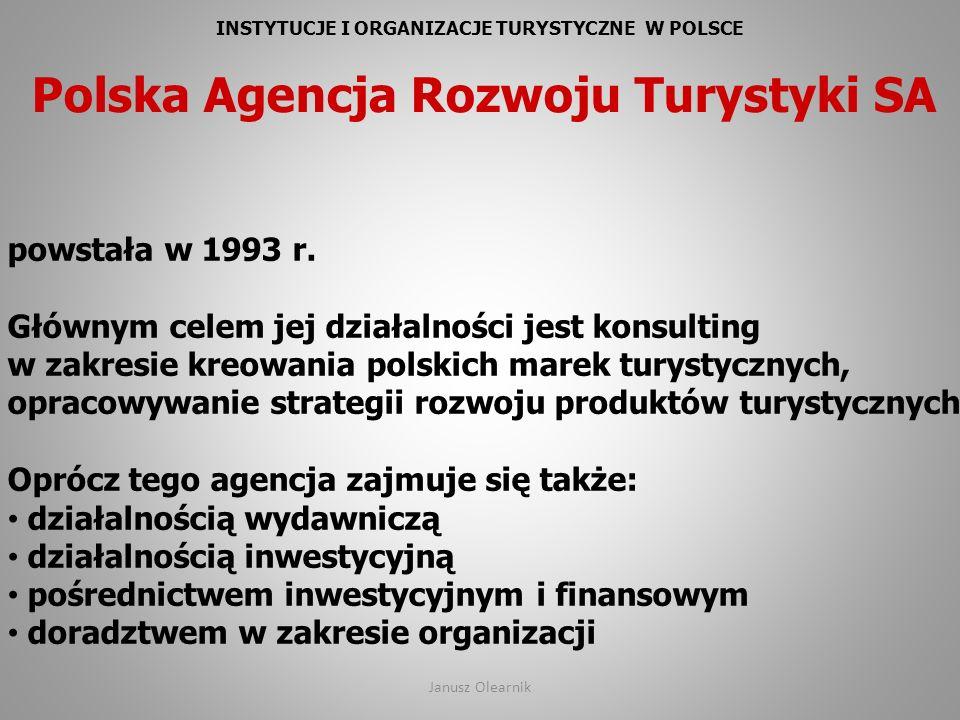 INSTYTUCJE I ORGANIZACJE TURYSTYCZNE W POLSCE Polska Agencja Rozwoju Turystyki SA powstała w 1993 r. Głównym celem jej działalności jest konsulting w