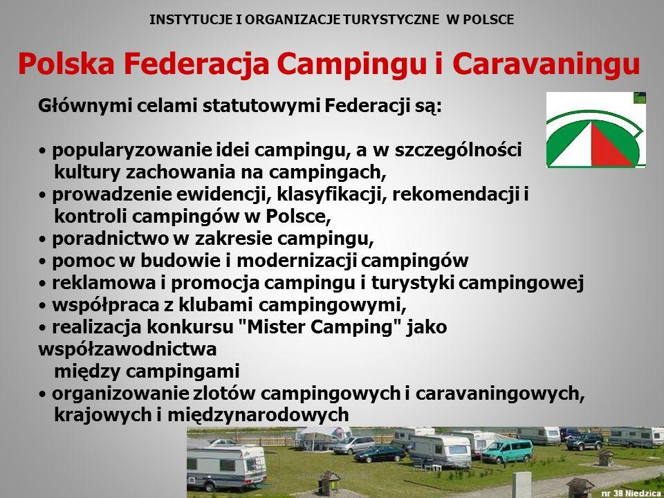 INSTYTUCJE I ORGANIZACJE TURYSTYCZNE W POLSCE Polska Federacja Campingu i Caravaningu Głównymi celami statutowymi Federacji są: popularyzowanie idei c