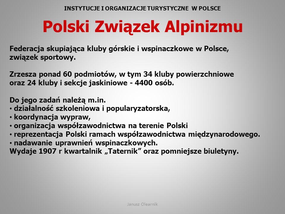 INSTYTUCJE I ORGANIZACJE TURYSTYCZNE W POLSCE Polski Związek Alpinizmu Federacja skupiająca kluby górskie i wspinaczkowe w Polsce, związek sportowy. Z