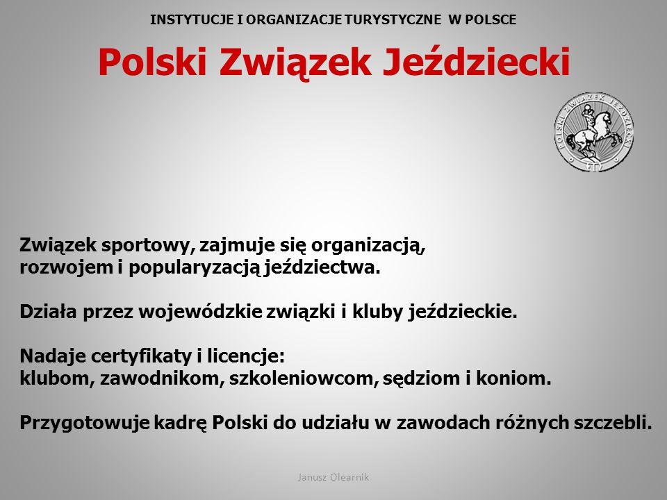 INSTYTUCJE I ORGANIZACJE TURYSTYCZNE W POLSCE Polski Związek Jeździecki Związek sportowy, zajmuje się organizacją, rozwojem i popularyzacją jeździectw