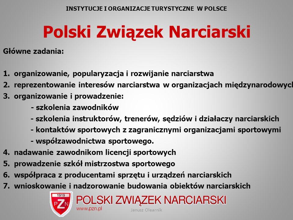 INSTYTUCJE I ORGANIZACJE TURYSTYCZNE W POLSCE Polski Związek Narciarski Główne zadania: 1.organizowanie, popularyzacja i rozwijanie narciarstwa 2.repr