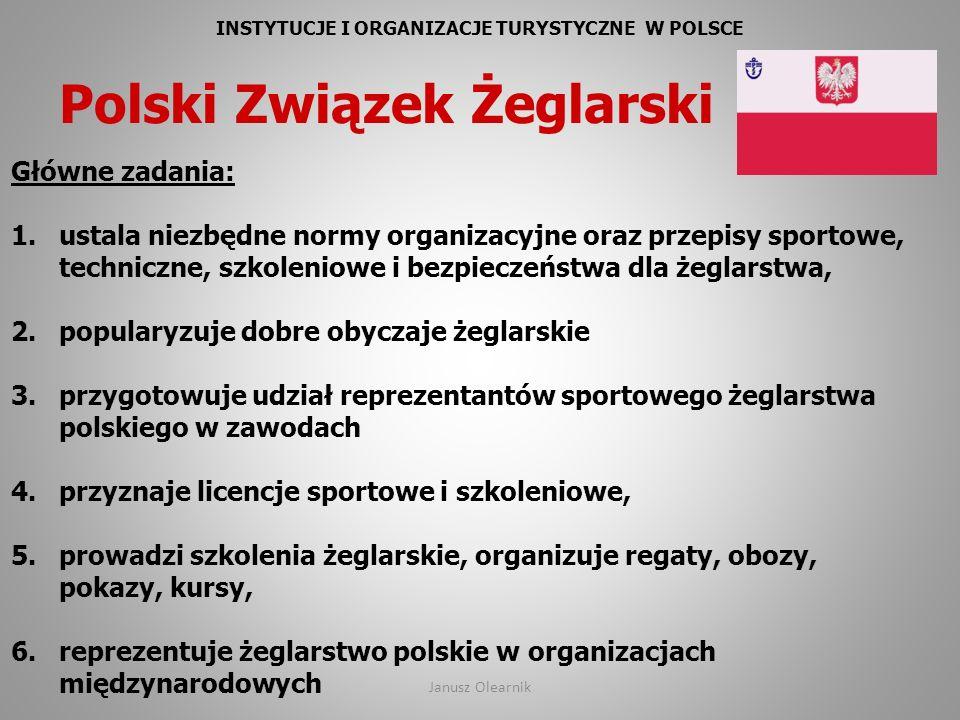 INSTYTUCJE I ORGANIZACJE TURYSTYCZNE W POLSCE Polski Związek Żeglarski Główne zadania: 1.ustala niezbędne normy organizacyjne oraz przepisy sportowe,