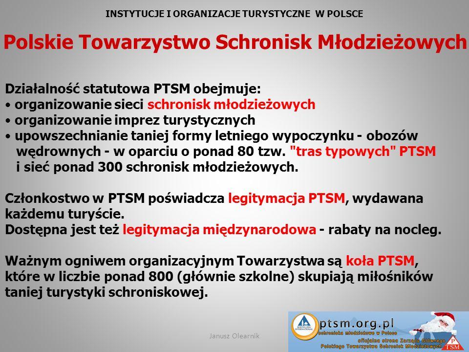 INSTYTUCJE I ORGANIZACJE TURYSTYCZNE W POLSCE Polskie Towarzystwo Schronisk Młodzieżowych Działalność statutowa PTSM obejmuje: organizowanie sieci sch