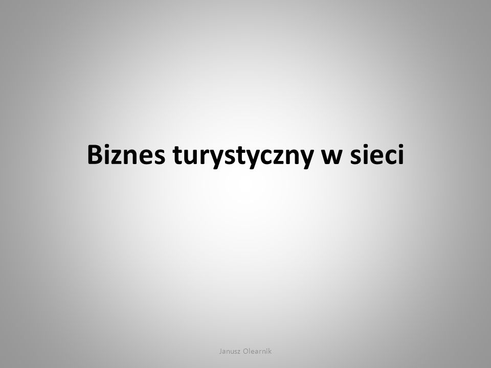 Biznes turystyczny w sieci Janusz Olearnik