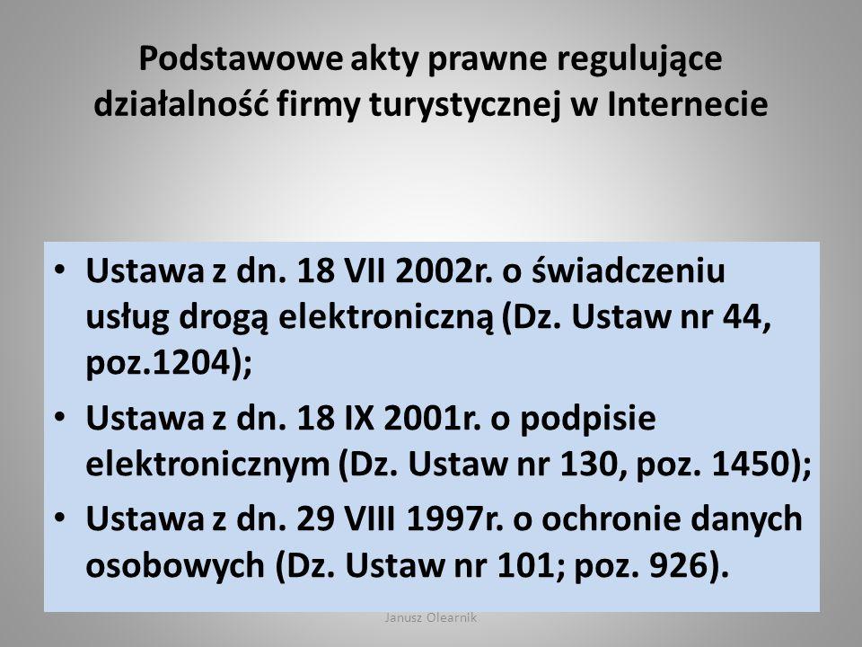 Podstawowe akty prawne regulujące działalność firmy turystycznej w Internecie Ustawa z dn. 18 VII 2002r. o świadczeniu usług drogą elektroniczną (Dz.