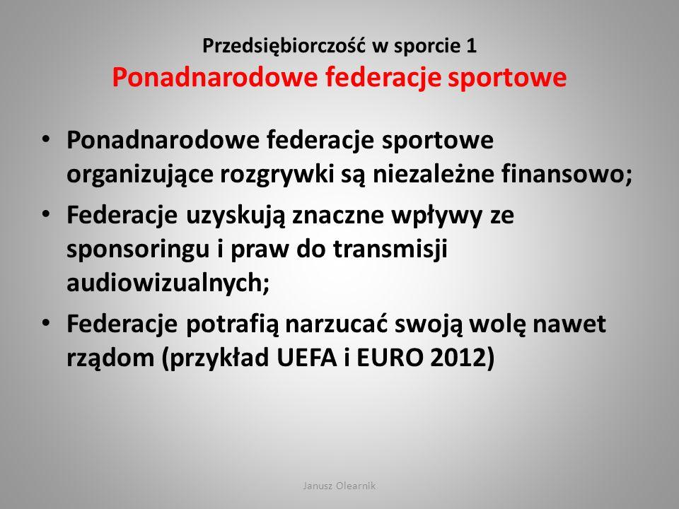Przedsiębiorczość w sporcie 2 Krajowe federacje sportowe Federacje krajowe są oparte na statutach stowarzyszeń, często funkcjonują jak przedsiębiorstwa; Są zróżnicowane jak chodzi o profesjonalizm i niezależność finansową, zależy to od atrakcyjności medialnej danej dyscypliny sportu; Federacje powinny działać na zasadach rynkowych, dostosowując się do potrzeb mediów, sponsorów, kibiców, klubów; Janusz Olearnik