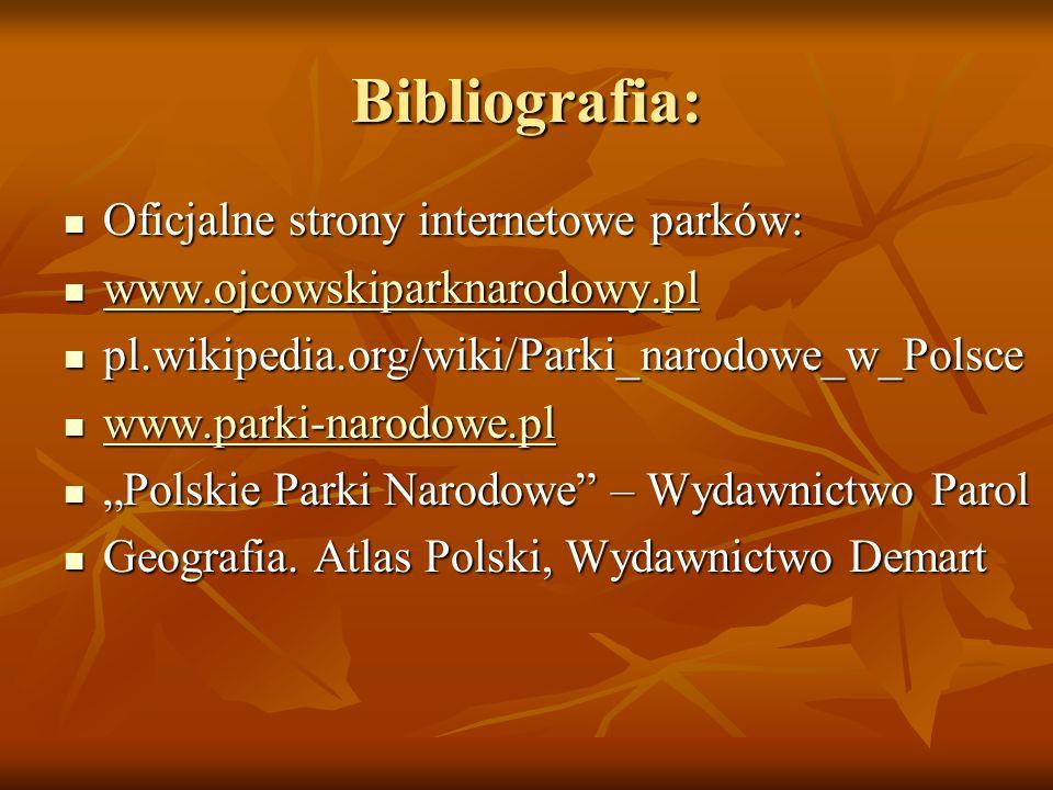 Bibliografia: Oficjalne strony internetowe parków: Oficjalne strony internetowe parków: www.ojcowskiparknarodowy.pl www.ojcowskiparknarodowy.pl www.oj