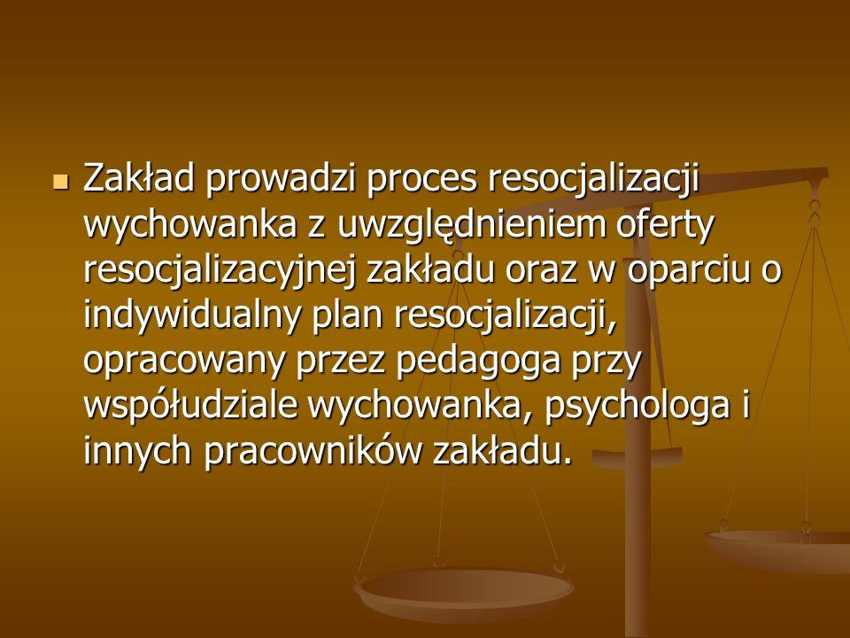 Zakład prowadzi proces resocjalizacji wychowanka z uwzględnieniem oferty resocjalizacyjnej zakładu oraz w oparciu o indywidualny plan resocjalizacji,