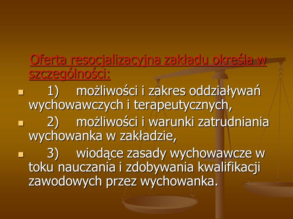 Oferta resocjalizacyjna zakładu określa w szczególności: Oferta resocjalizacyjna zakładu określa w szczególności: 1)możliwości i zakres oddziaływań wy