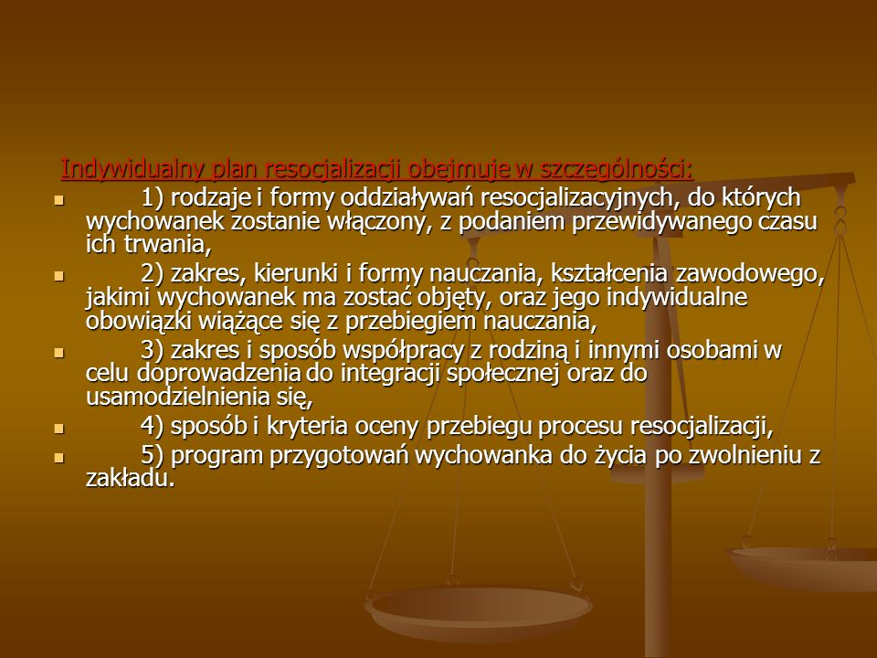 Indywidualny plan resocjalizacji obejmuje w szczególności: Indywidualny plan resocjalizacji obejmuje w szczególności: 1) rodzaje i formy oddziaływań r