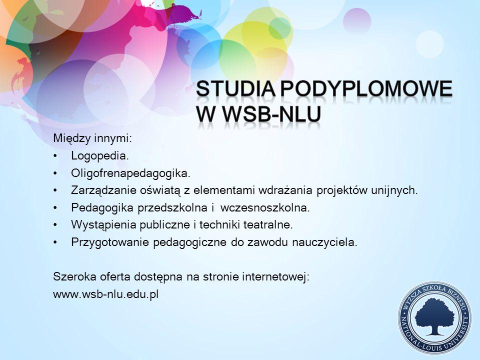 Między innymi: Logopedia. Oligofrenapedagogika. Zarządzanie oświatą z elementami wdrażania projektów unijnych. Pedagogika przedszkolna i wczesnoszkoln
