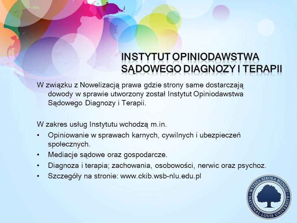 W związku z Nowelizacją prawa gdzie strony same dostarczają dowody w sprawie utworzony został Instytut Opiniodawstwa Sądowego Diagnozy i Terapii. W za