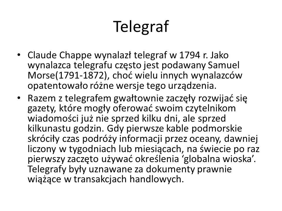 Telegraf Claude Chappe wynalazł telegraf w 1794 r. Jako wynalazca telegrafu często jest podawany Samuel Morse(1791-1872), choć wielu innych wynalazców