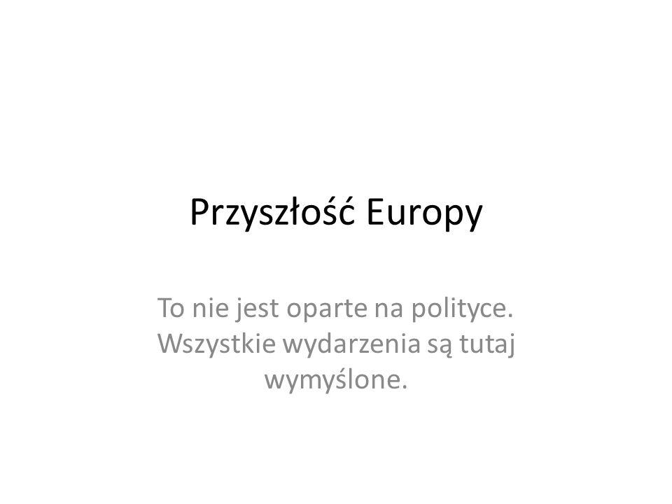 Przyszłość Europy To nie jest oparte na polityce. Wszystkie wydarzenia są tutaj wymyślone.