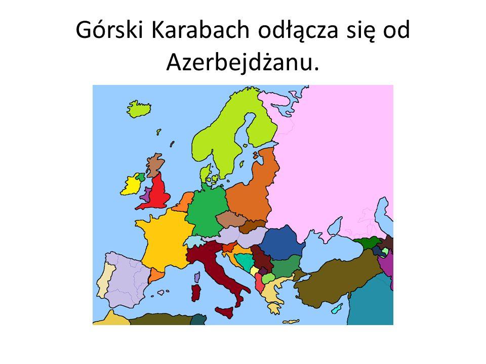Górski Karabach odłącza się od Azerbejdżanu.