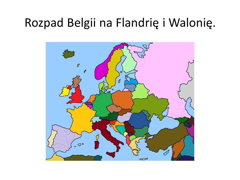 Rozpad Belgii na Flandrię i Walonię.