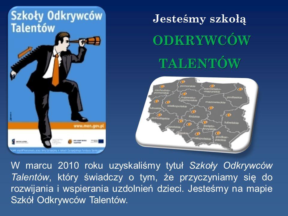 Jesteśmy szkołą ODKRYWCÓW TALENTÓW W marcu 2010 roku uzyskaliśmy tytuł Szkoły Odkrywców Talentów, który świadczy o tym, że przyczyniamy się do rozwija