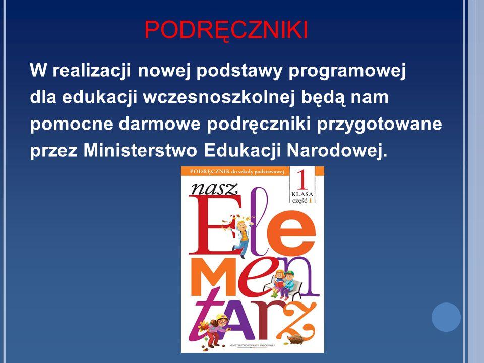 PODRĘCZNIKI W realizacji nowej podstawy programowej dla edukacji wczesnoszkolnej będą nam pomocne darmowe podręczniki przygotowane przez Ministerstwo Edukacji Narodowej.