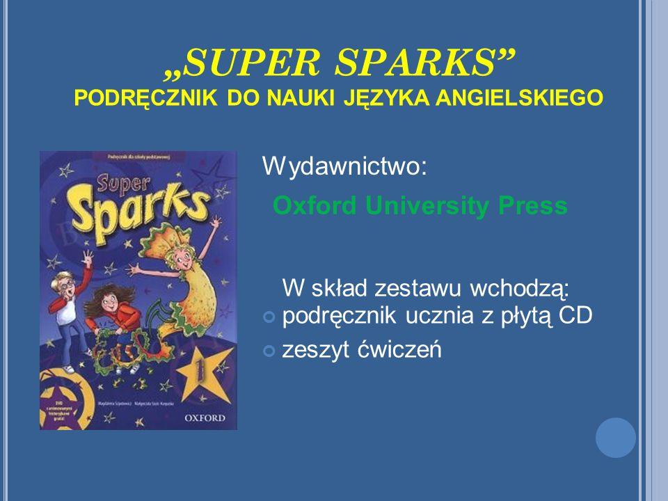 """""""SUPER SPARKS"""" PODRĘCZNIK DO NAUKI JĘZYKA ANGIELSKIEGO W skład zestawu wchodzą: podręcznik ucznia z płytą CD zeszyt ćwiczeń Wydawnictwo: Oxford Univer"""