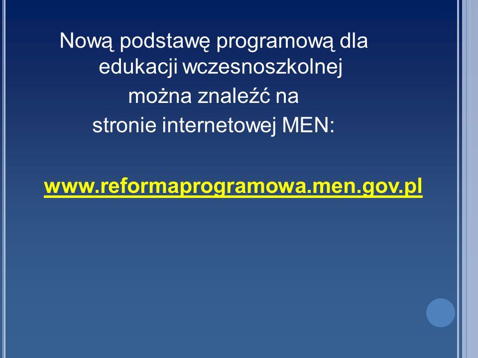 Nową podstawę programową dla edukacji wczesnoszkolnej można znaleźć na stronie internetowej MEN: www.reformaprogramowa.men.gov.pl
