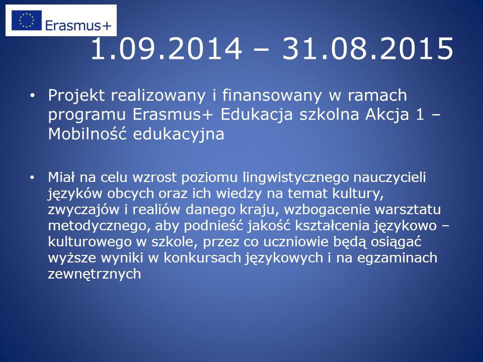 1.09.2014 – 31.08.2015 Projekt realizowany i finansowany w ramach programu Erasmus+ Edukacja szkolna Akcja 1 – Mobilność edukacyjna Miał na celu wzros